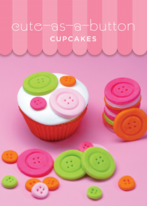 Cute-as-a-button cupcakes [Sugarlicious, by Meaghan Mountford]